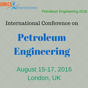 Petroleum Engineering 2016 - International Conference on Petroleum Engineering during 2016 August, 15-17 at London, UK