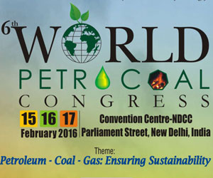 6th World PetroCoal Congress-2016, 15-17 February 2016, New Delhi India